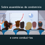 Sobre assembleias de condomínio e como conduzi-las